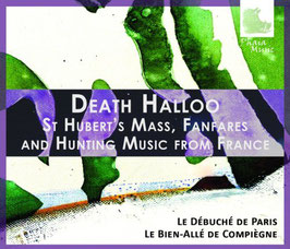 Death Halloo, St Hubert's Mass, Fanfares and Hunting Music from France (3CD, Phaia Music)