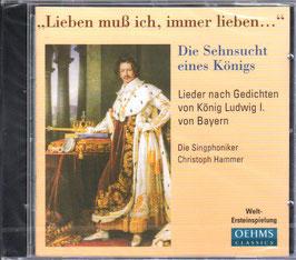 Die Sehnsucht eines Königs, Lieben muss ich, immer lieben..., Lieder nach Gedichten von König Ludwig I. von Bayern (Oehms)