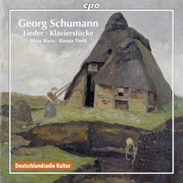 Georg Schumann: Lieder, Klavierstücker (CPO)