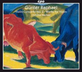 Günt Raphael: Violin Concerto No. 2, Works for Violin (2CD, CPO)