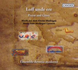 Loff unde ere, Musik aus dem Kloster Medingen (Cantate)