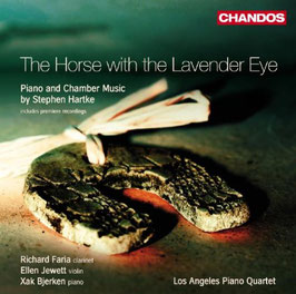 Stephen Hartke: The Horse with the Lavender Eye, Piano and Chamber Music (Chandos)