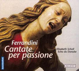 Giovanni Battista Ferrandini: Cantate per passione (Accent)