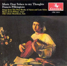 Francis Pilkington: Music Dear Solace to my Thought, Songs from The First Book of Ayres and Lute Solos (Centaur)