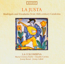 La Justa, Madrigals and Ensaladas from 16th century Catalonia (Accent)