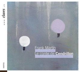 Frank Martin: Le conte de Cendrillon (Claves)