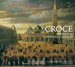 Giovanni Croce: Motetti & Cantiones Sacrae (Arcana)