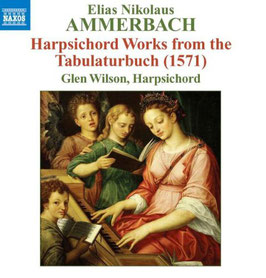 Elias Nikolaus Ammerbach: Harpsichord Works from the Tabulaturbuch 1571 (Naxos)