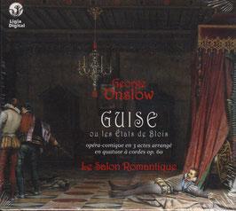 George Onslow: Guise ou les États de Blois, opéra-comique en 3 actes arrangé en quatuor à cordes op. 60 (Ligia Digital)