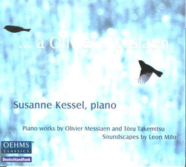 Olivier Messiaen: ... à Olivier Messiaen, Piano Works by Olivier Messiaen and Töru Takemitsu, Soundscapes by Leon Milo (Oehms Classics)