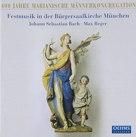 Johann Sebastian Bach, Max Reger: Festmusik in der Bürgersaalkirche München (Oehms)