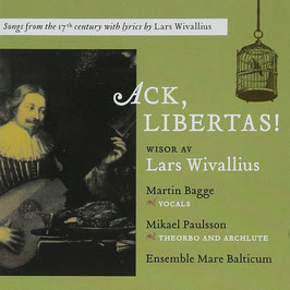 Ack, Libertas! Songs from the 17th Century with lyrics by Lars Wivallius (Footprint)