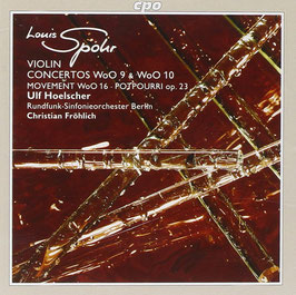 Louis Spohr: Violin Concertos WoO9 & WoO10, Movement WoO16, Potpourri op 23 (CPO)