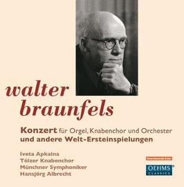 Walter Braunfels: Konzert für Orgel, Knabenchor und Orchester und andere Welt-Ersteinspielungen (Oehms)