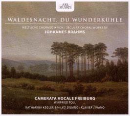 Johannes Brahms: Waldesnacht, du Wunderkühle, Weltliche Chormusik (Ars Musici)