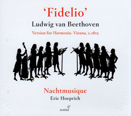 Ludwig van Beethoven: Fidelio, version for Harmonia, Vienna c. 1815 (Glossa)