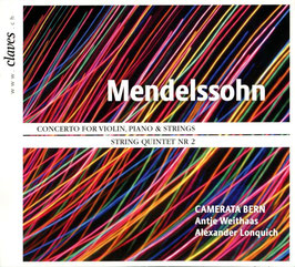 Felix Mendelssohn-Bartholdy: Concerto for violin, piano & strings, String quintet nr 2 (Claves)
