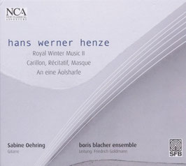 Hans Werner Henze: Royal Winter Music II, Carillon, Récitatif, Masque, An eine Äolsharfe (NCA)