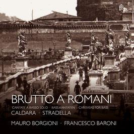 Antonio Caldara, Alessandro Stradella, Bernardo Pasquini: Brutto a Romani, Cantate a Basso solo (Fra Bernardo)