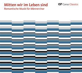 Mitten wir im Leben sind, Romantische Musik für Männerchor: Rheinberger, Mendelssohn, Cornelius (Carus)