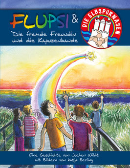 Flupsi und die Elbspürnasen - Die fremde Freundin und die Kapuzenbande