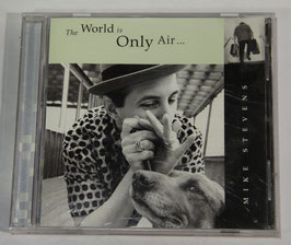 Mike Stevens - The World Is Only Air...