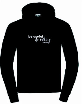 "Hoodie ""Be useful. Do nothing."""