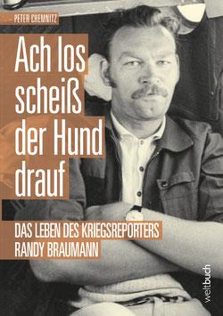 Ach los, scheiß der Hund drauf – Das Leben des Kriegsreporters Randy Brauman
