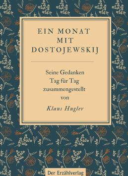 Ein Monat mit Dostojewskij. Seine Gedanken Tag für Tag zusammengestellt von Klaus Hugler