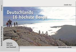 lieferbar:  Deutschlands 16 höchste Berge. Feldberg, Arber, Brocken, Wasserkuppe & Co. Ranger-Wanderungen zu den höchsten Bergen aller Bundeslander.