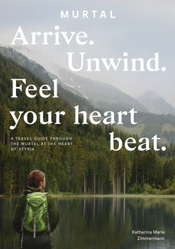 Arrive. Unwind. Feel your heart beat. - A travel guide through the Murtal at the heart of Styria.