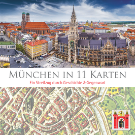 München in 11 Karten - Streifzug durch Geschichte & Gegenwart