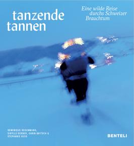 Buch: tanzende tannen- Eine wilde Reise durchs Schweizer Brauchtum
