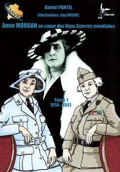 NOUVEAU /// Anne Morgan au Coeur des deux Guerres Mondiales - Tome I
