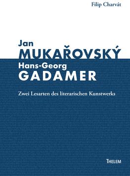 Jan Mukařovský und Hans-Georg Gadamer: Zwei Lesarten des literarischen Kunstwerks