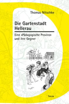 Die Gartenstadt Hellerau - Eine »Pädagogische Provinz« und ihre Gegner