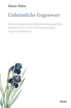 Unheimliche Gegenwart: Inszenierungen und Funktionalisierungen des Unheimlichen in der deutschsprachigen Gegenwartsliteratur