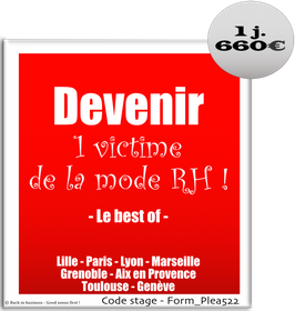 12 - Devenir une victime de la mode RH ! - Le best of - 1 jour