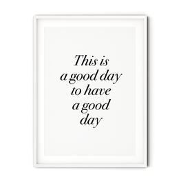 Poster: This is a good day to have a good day