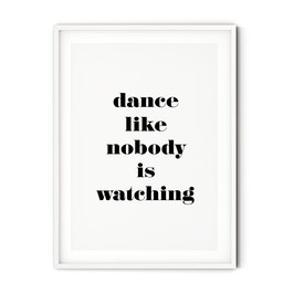 Poster: dance like nobody is watching