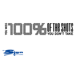 You Miss 100% of the Shots you Don't Take (large)