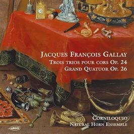 Jacques Francois Gallay Trois Trios pour Cors Op.24  Grand Quatuor Op.26