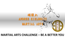 MARTIAL ARTS CHALLENGE - BE A BETTER YOU