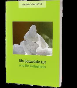 Buch, Die Salzwüste Lut und ihr Geheimnis - Elisabeth Scheran-Bartl