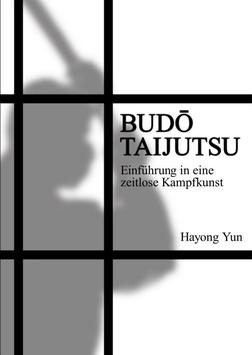 Budō Taijutsu - Einführung in eine zeitlose Kampfkunst