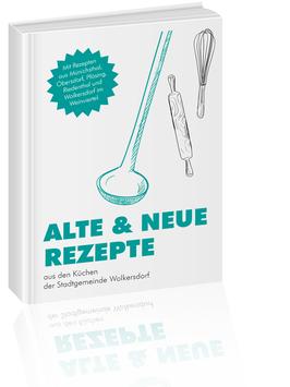 Alte & neue Rezepte aus den Küchen der Stadtgemeinde Wolkersdorf