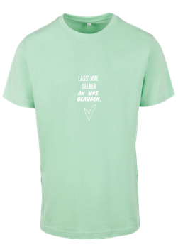Lass' mal selber an uns glauben. - T-Shirt