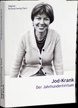Jod-Krank - Der Jahrhundertirrtum