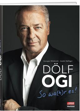 Georges Wüthrich, André Häfliger: Dölf Ogi – So wa(h)r es!