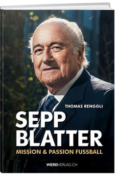 Sepp Blatter – Mission & passion football